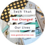 Tech That Has Changed Our Lives